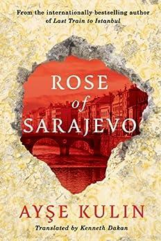 Rose of Sarajevo par [Kulin, Ayse]