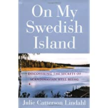 On My Swedish Island: Discovering The Secrets Of Scandinavian Well-being