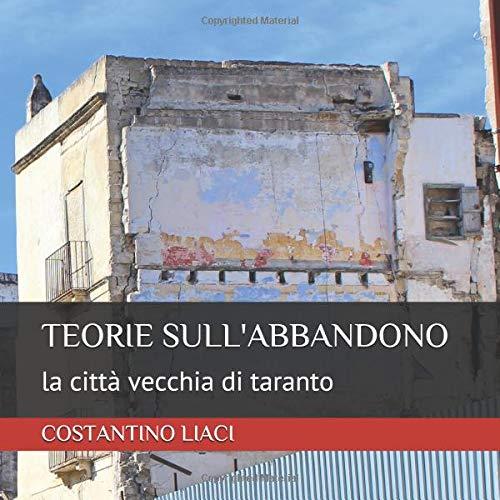 TEORIE SULL'ABBANDONO: la città vecchia di taranto