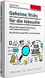 Geheime Tricks für die Jobsuche: Warum die klassische Bewerbung nicht länger funktioniert; Mit Orientierungshilfen zum Download