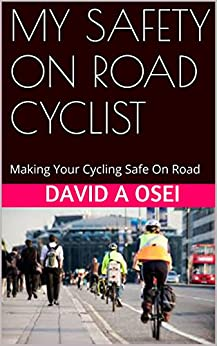 MY SAFETY ON ROAD CYCLIST: Making Your Cycling Safe On Road by [Osei, David A]