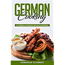 German Cooking: A Cookbook of Authentic German Food Recipes (English Edition)