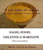 eBook Gratis da Scaricare SALSE SUGHI GELATINE MARINATE della cucina siciliana IL MIO LIBRO DI CUCINA liberamente tratto dalle ricette di mia nonna Vol 6 (PDF,EPUB,MOBI) Online Italiano