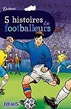 Image de 5 histoires de footballeurs