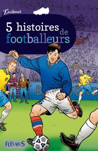 5 histoires de footballeurs
