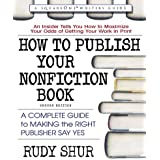 How to Publish Your Nonfiction Book: A Complete Guide to Making the Right Publisher Say Yes (Square One Writer's Guides)