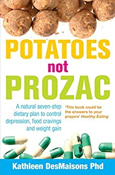 Potatoes Not Prozac: How To Control Depression, Food Cravings And Weight Gain by [Desmaisons, Kathleen]