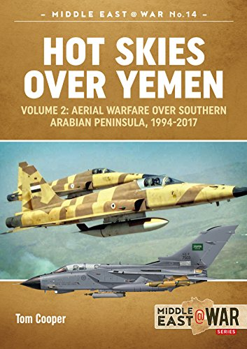 Hot Skies Over Yemen: Volume 2: Aerial Warfare Over Southern Arabian Peninsula, 1994-2017 (Africa@War)