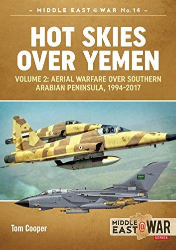 Hot Skies Over Yemen: Volume 2: Aerial Warfare Over Southern Arabian Peninsula, 1994-2017 (Middle East@war, Band 14) (Tom Cooper)