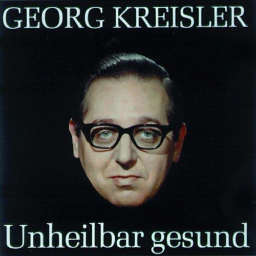 Georg Kreisler Unheilbar Gesund