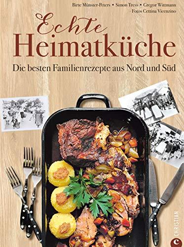 Deutsche Küche: Echt lecker!: 85 Familienrezepte aus Nord und Süd. Bayrisch kochen, schwäbisch kochen, norddeutsch kochen