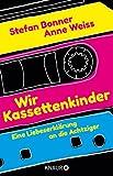 Wir Kassettenkinder von Stefan Bonner