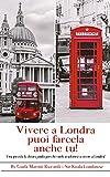 Scarica Libro Vivere A Londra Puoi Farcela Anche Tu Una piccola chiara guida per chi vuole trasferirsi a vivere a Londra (PDF,EPUB,MOBI) Online Italiano Gratis