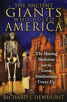 The Ancient Giants Who Ruled America: The Missing Skeletons and the Great Smithsonian Cover-Up par [Dewhurst, Richard J.]