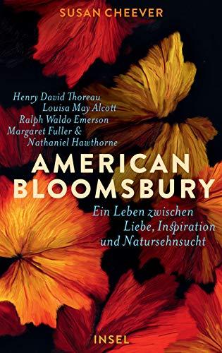 American Bloomsbury: Ein Leben zwischen Liebe, Inspiration und Natursehnsucht. Henry David Thoreau, Louisa May Alcott, Ralph Waldo Emerson, Margaret Fuller und Nathaniel Hawthorne