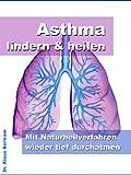 Asthma lindern & heilen - Mit Naturheilverfahren wieder tief durchatmen