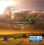 Die sanfte Rebellin (ungekürzte Lesung auf 13 CDs) - Diana Norman
