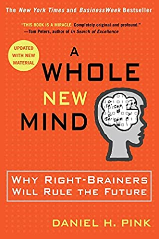 A Whole New Mind: Why Right-Brainers Will Rule the