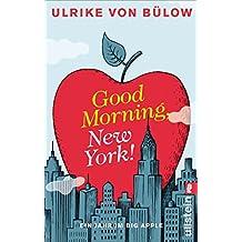 Good morning, New York!: Ein Jahr im Big Apple