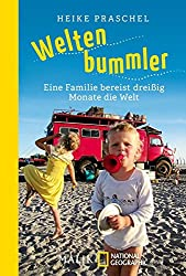 Weltenbummler: Eine Familie bereist dreißig Monate die Welt (National Geographic Taschenbuch, Band 40581)