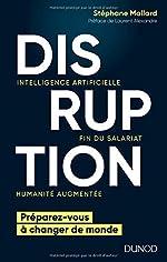 Disruption - Intelligence artificielle, fin du salariat, humanité augmentée de Stéphane Mallard
