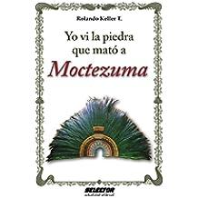 Yo vi la piedra que mató a Moctezuma