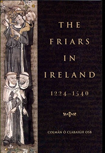 [(The Friars in Ireland, 1224-1540)] [By (author) Colman N. O Clabaigh] published on (April, 2012)