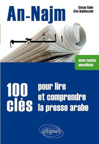 An-Najm 100 Clés pour Lire & Comprendre la Presse Arabe par César Sakr