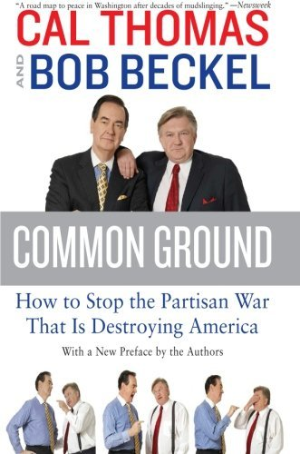 Common Ground: How to Stop the Partisan War That Is Destroying America by Cal Thomas (2008-08-19)