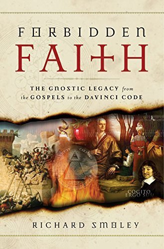 Forbidden Faith: The Gnostic Legacy from the Gospels to The Da Vinci Code by Smoley, Richard (2006) Hardcover
