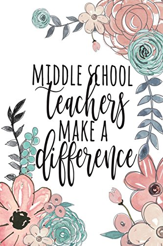 Middle School Teachers Make A Difference: Middle School Teacher Gifts, Junior High Teacher Journal Planner, Teacher Thank You GIfts, Teacher Notebook, ... Gifts, 6x9 College Ruled Notebook
