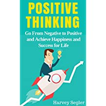Positive Thinking: Go From Negative to Positive and Achieve Happiness and Success For Life (Positive Thinking, Positive Psychology, Optimism, Positive ... Stop Negative Thinking) (English Edition)