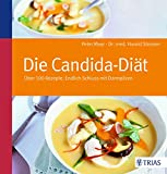 Die Candida-Diät: Über 100 Rezepte: Endlich Schluss mit Darmpilzen (German Edition)