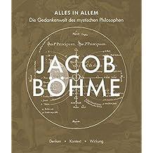 Alles in Allem: Die Gedankenwelt des mystischen Philosophen Jacob Böhme – Denken · Kontext · Wirkung