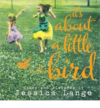 [(It's about a Little Bird )] [Author: Jessica Lange] [Oct-2013]