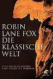 Die klassische Welt: Eine Weltgeschichte von Homer bis Hadrian by Robin Lane Fox (2011-01-01)