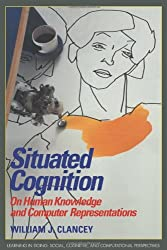 Situated Cognition: On Human Knowledge and Computer Representations (Learning in Doing: Social, Cognitive and Computational Perspectives)
