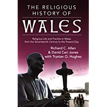 The Religious History of Wales: Religious Life and Practice in Wales from the Seventeenth Century to the Present Day