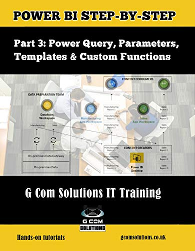 Power BI Step-by-Step Part 3: Power Query, Parameters, Templates & Custom Functions: Power BI Mastery through hands-on Tutorials (Power BI Step by Step) (English Edition)