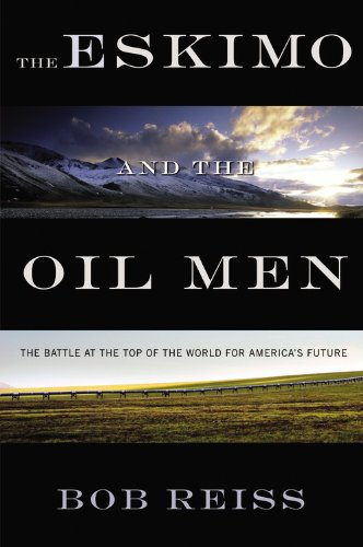 the-eskimo-and-the-oil-man-the-battle-at-the-top-of-the-world-for-americas-future