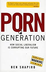 Porn Generation: How Social Liberalism Is Corrupting Our Future by Ben Shapiro (2005-05-20)