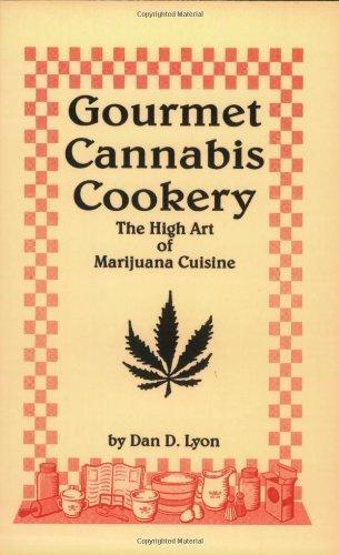 Gourmet Cannabis Cookery: The High Art of Marijuana Cuisine by Lyon, Dan D. (1999) Paperback