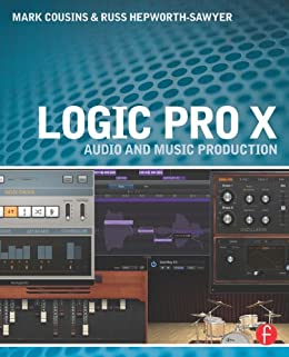 Logic Pro X: Audio and Music Production von [Cousins, Mark, Hepworth-Sawyer, Russ]