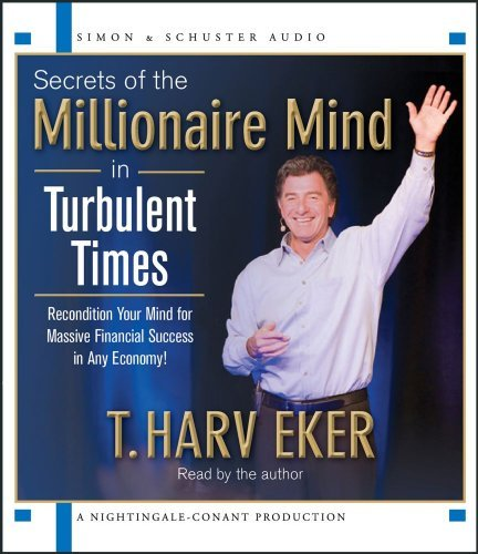 Secrets of the Millionaire Mind in Turbulent Times by T. Harv Eker (2011-03-08)