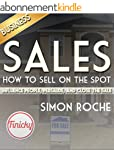 Sales: How to Sell On the Spot: Influ...