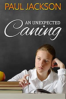 An Unexpected Caning: three schoolgirl spanking tales (English Edition) di [Jackson, Paul]
