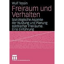 Freiraum und Verhalten: Soziologische Aspekte der Nutzung und Planung städtischer Freiräume. Eine Einführung