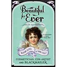 Beautiful For Ever: Madame Rachel of Bond Street - Cosmetician, Con-Artist and Blackmailer