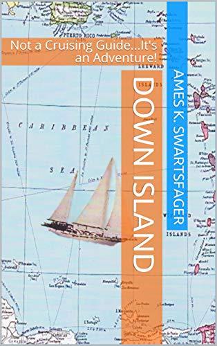 DOWN ISLAND: Not a Cruising Guide...It's an Adventure! Descargar PDF Ahora