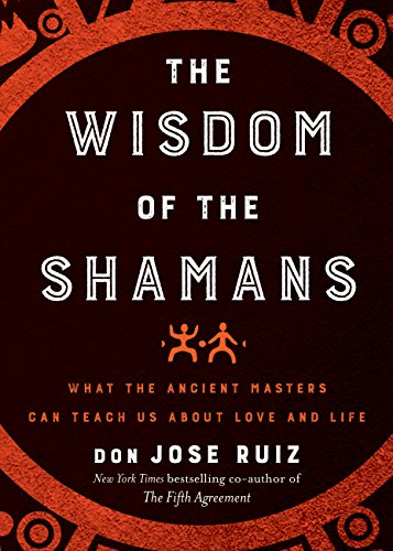 Wisdom of the Shamans: What the Ancient Masters Can Teach Us about Love and Life (English Edition)